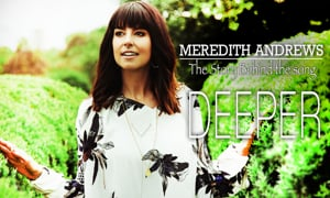 Meredith Andrews Shares Story Behind Deeper