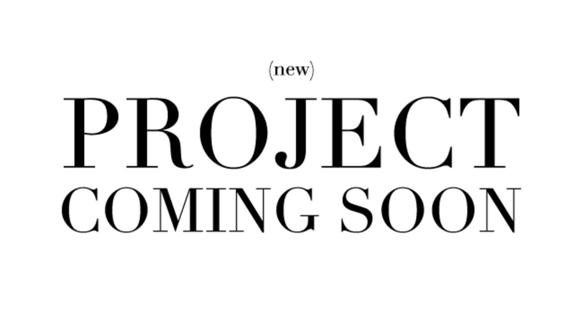 (new) PROJECT COMING SOON