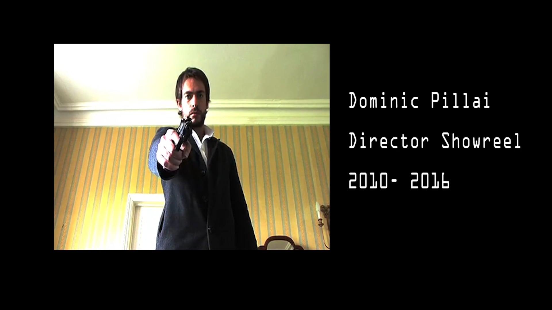 Dominic Pillai: Director Showreel 2010- 2016
