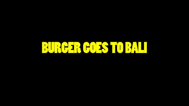 LICENSE TO CHILL | BURGER GOES TO BALI