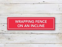 Wrapping Fence on Incline