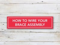 How to Wire Your Brace Assembly
