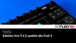 Live 9.6.2 i zmiany w obsłudze Ableton Push 2