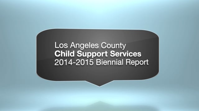 Los Angeles County Child Support Services Department 2014-2015 Biennial Report: Editing and B Roll Only