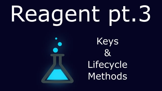 11. Reagent, part 3: Keys & Lifecycle Methods