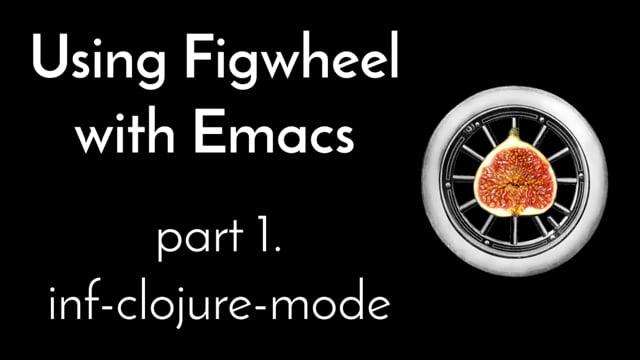 14. Using Figwheel With Emacs, part 1: inf-clojure-mode
