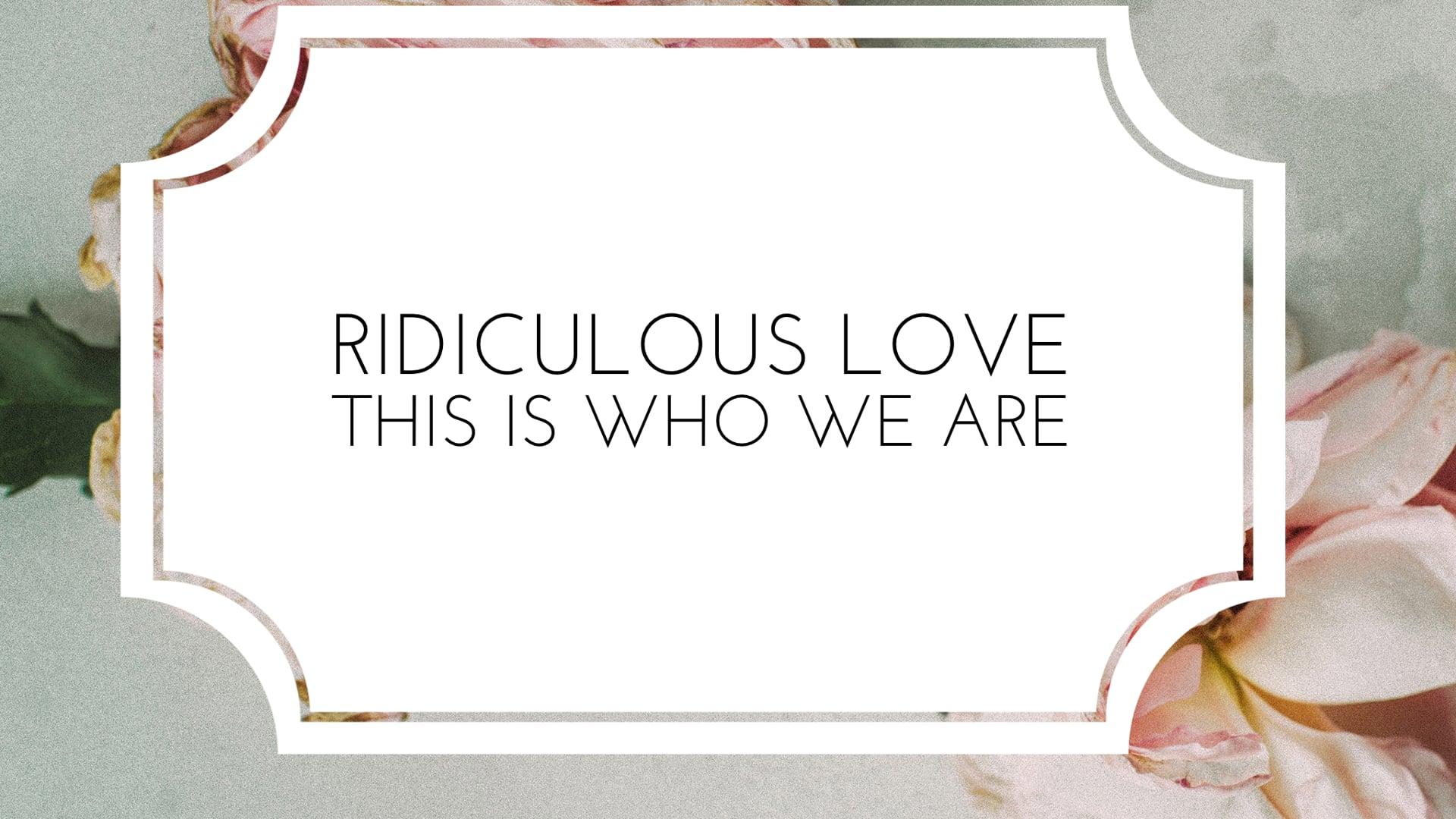 Ridiculous Love // Ephesians 1-3: Week 1