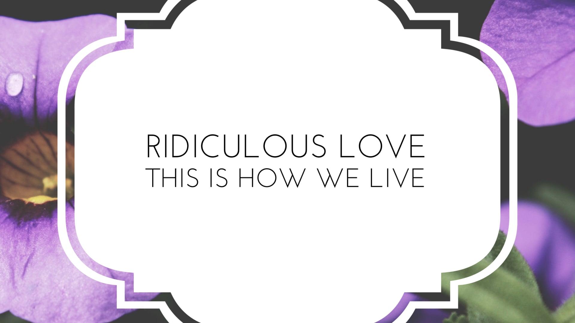 Ridiculous Love // Ephesians 4-6: Week 3