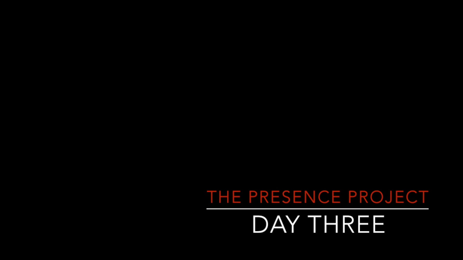 Presence Project, Day 3