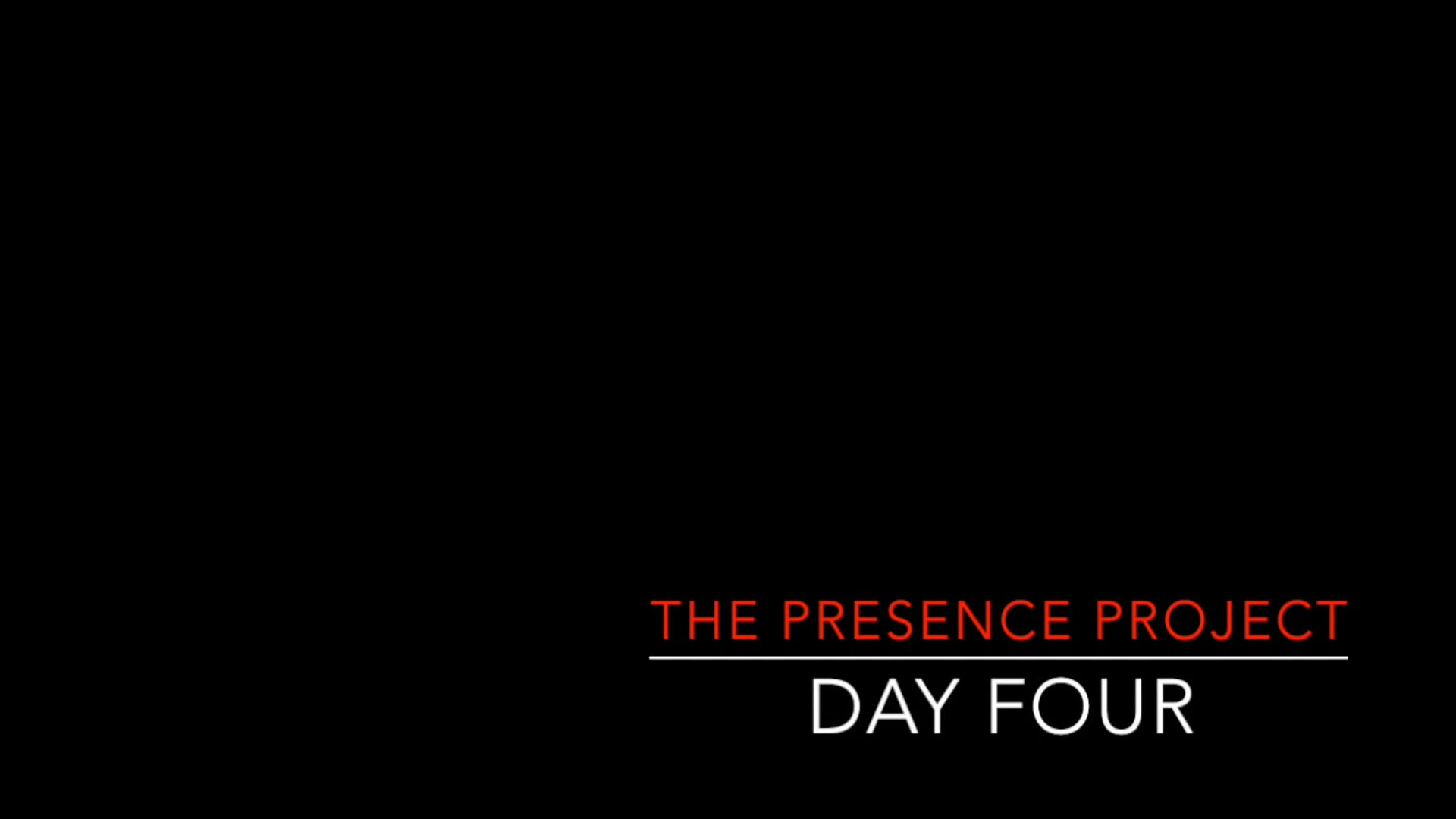 Presence Project, Day 4
