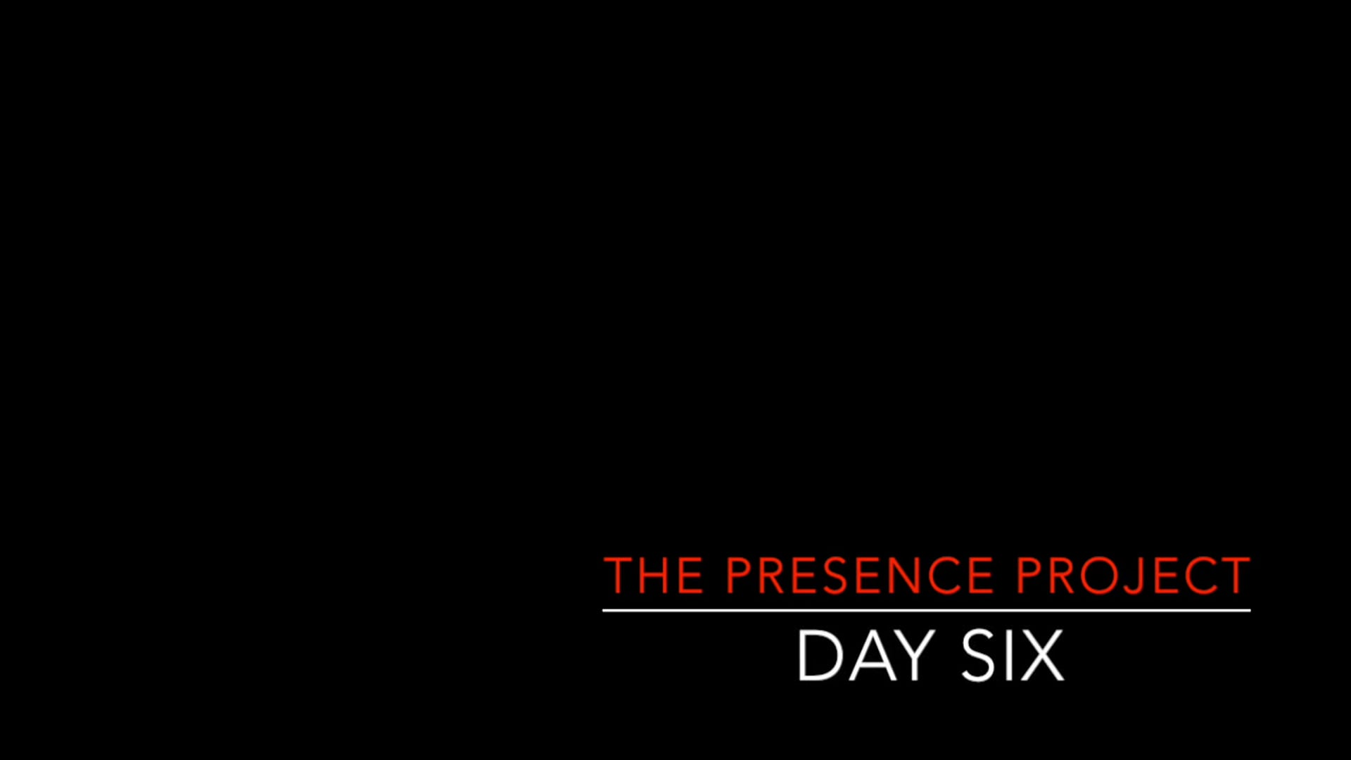 Presence Project, Day 6