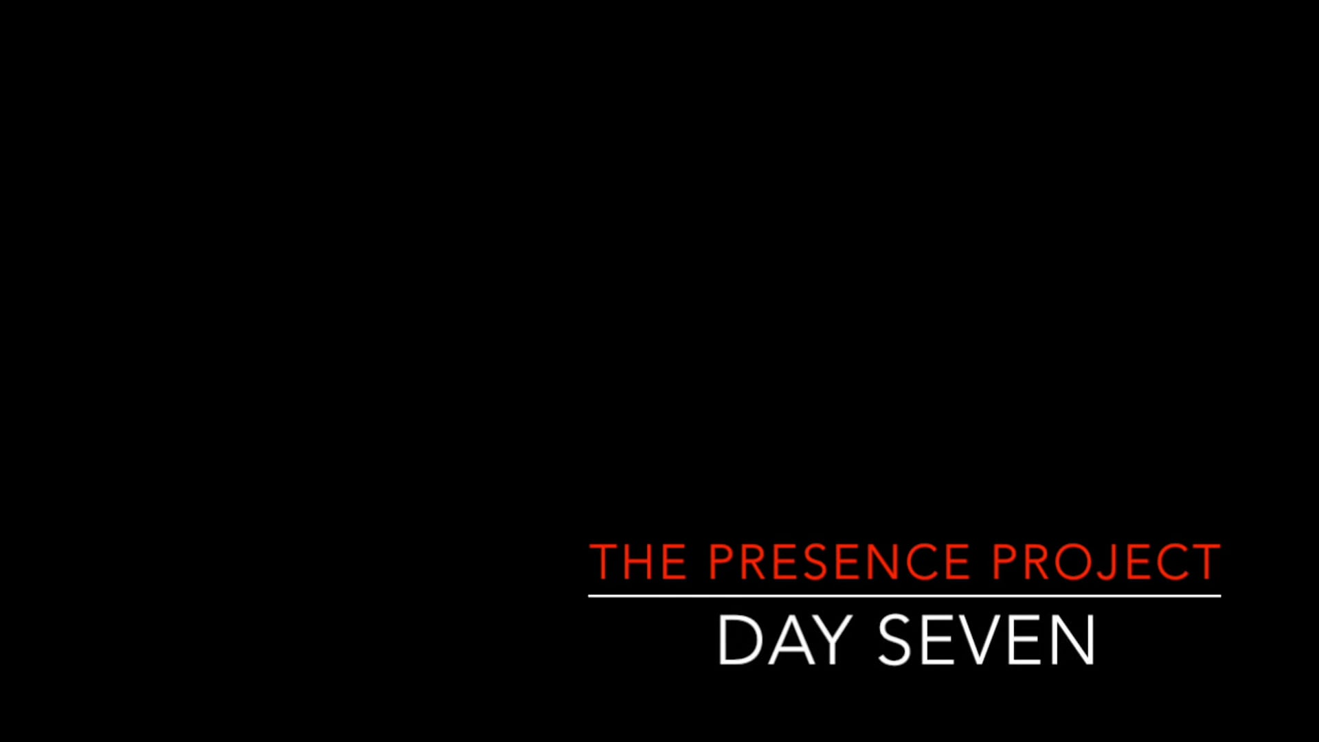 Presence Project, Day 7