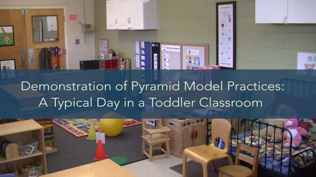 Demonstration of Pyramid Model Practices: A Typical Day in a Toddler Classroom