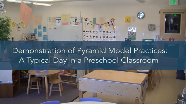 Demonstration of Pyramid Model Practices: A Typical Day in a Preschool Classroom