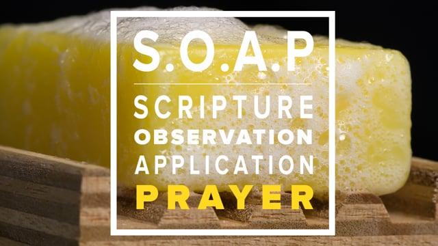 S.O.A.P - Scripture   Observation   Application   PRAYER - Pt 4