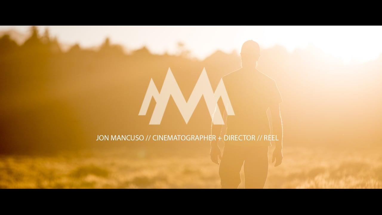 JON MANCUSO // CINEMATOGRAPHER + DIRECTOR // REEL