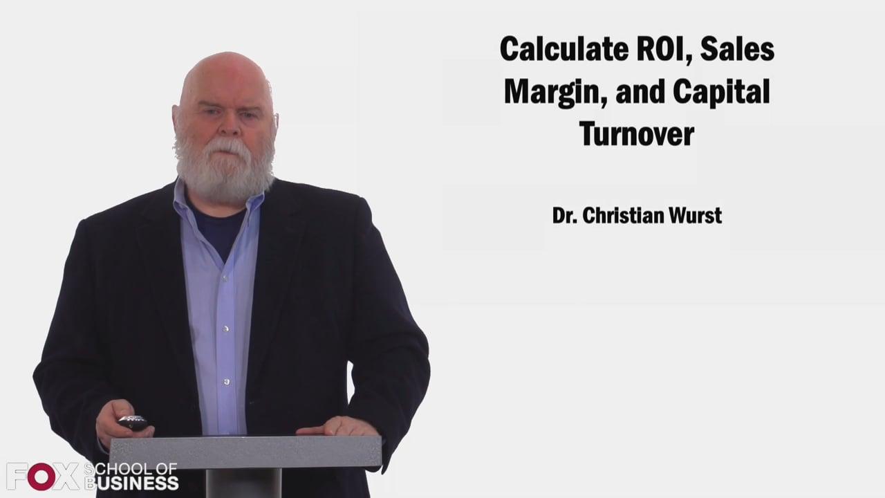 58427Calculate ROI  Sales Margin  and Capital Turnover