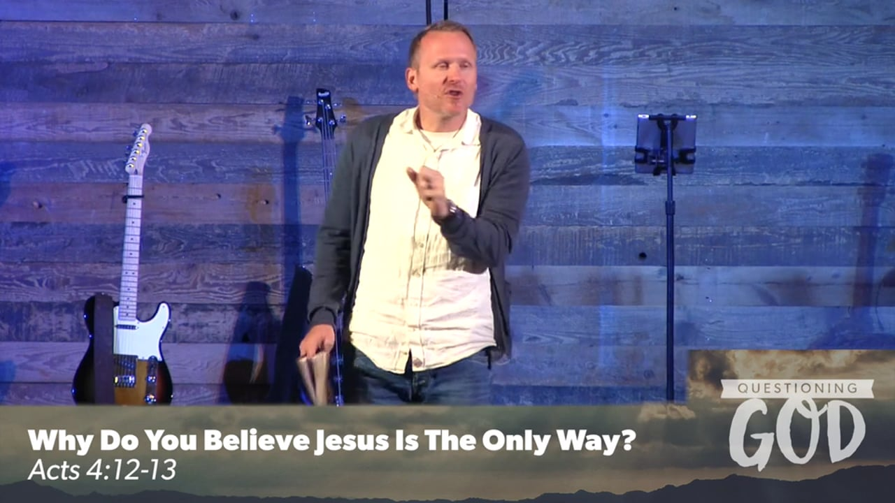 Why Do You Believe Jesus Is The Only Way?