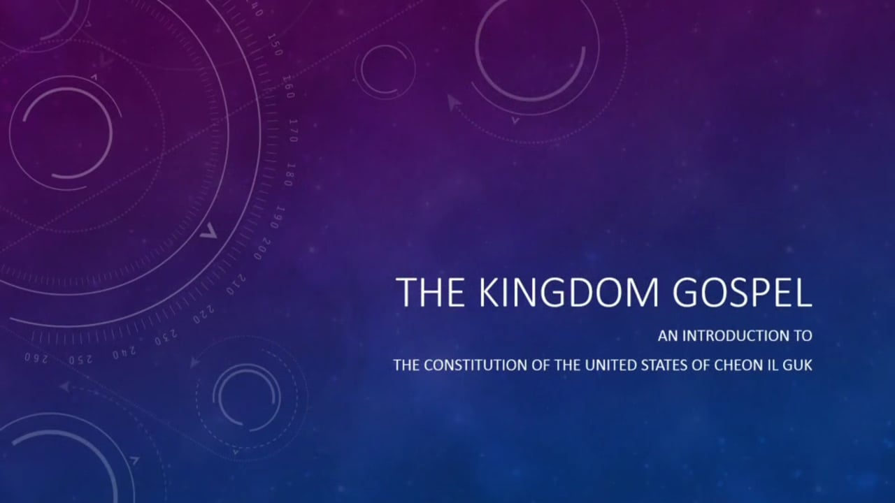 The Kingdom Gospel - An Introduction to the Constitution of the United States of Cheon Il Guk - Timothy Elder - October 29, 2016
