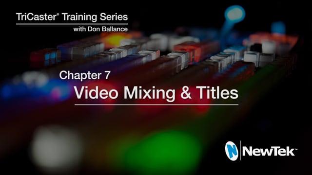 07 Video Mixing & Titles