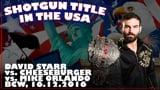 Shotgun Title in the USA: David Starr vs. Mike Orlando vs. Cheeseburger