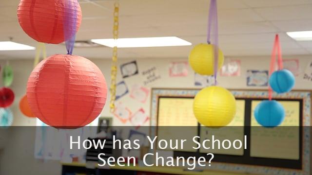 How Has Your School Seen Change?