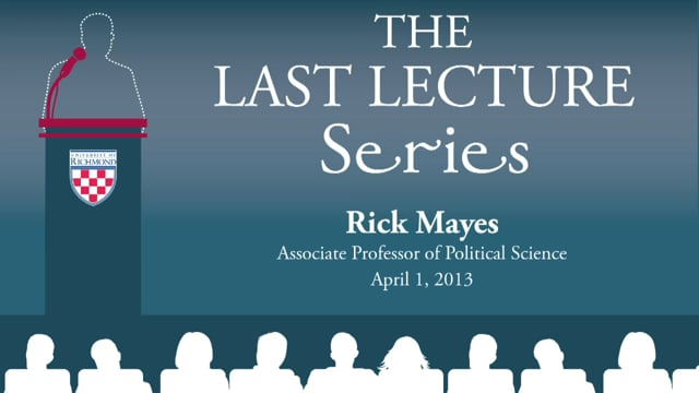 Last Lecture Series: Rick Mayes (2013)