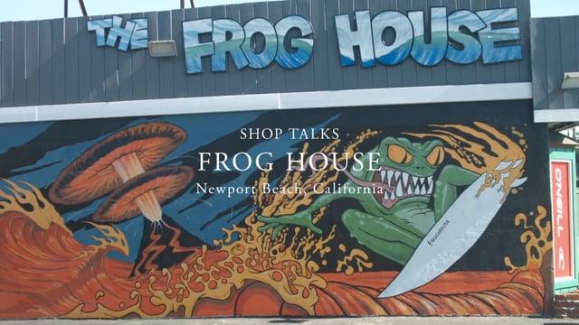Shop Talks | Frog House