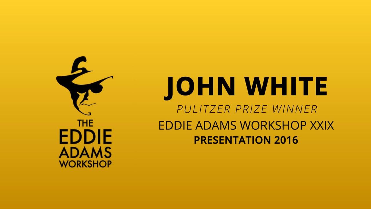 John White – Pulitzer Prize Winning Photojournalist - EAW Presentation 2016
