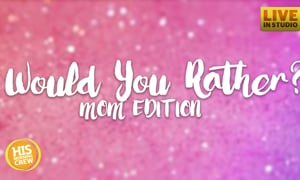 Would You Rather: Mom Edition with Ellie