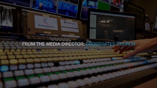 From The Media Director: Crossgates Church