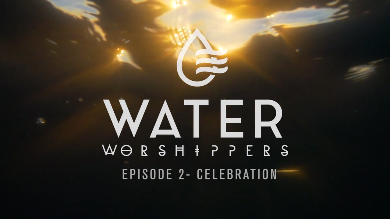 Water Worshipers Episode Two- Celebration
