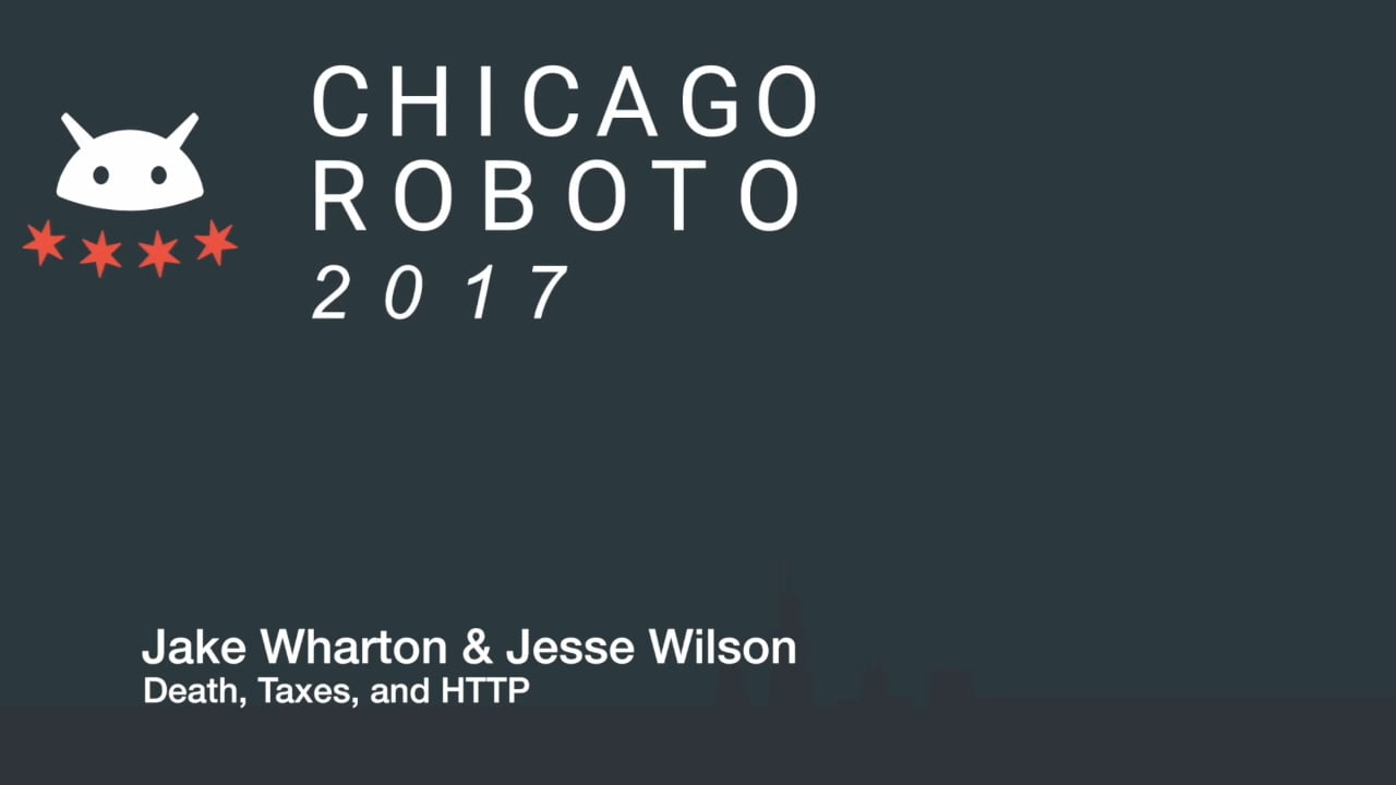 Jake Wharton and Jesse Wilson - Death, Taxes, and HTTP