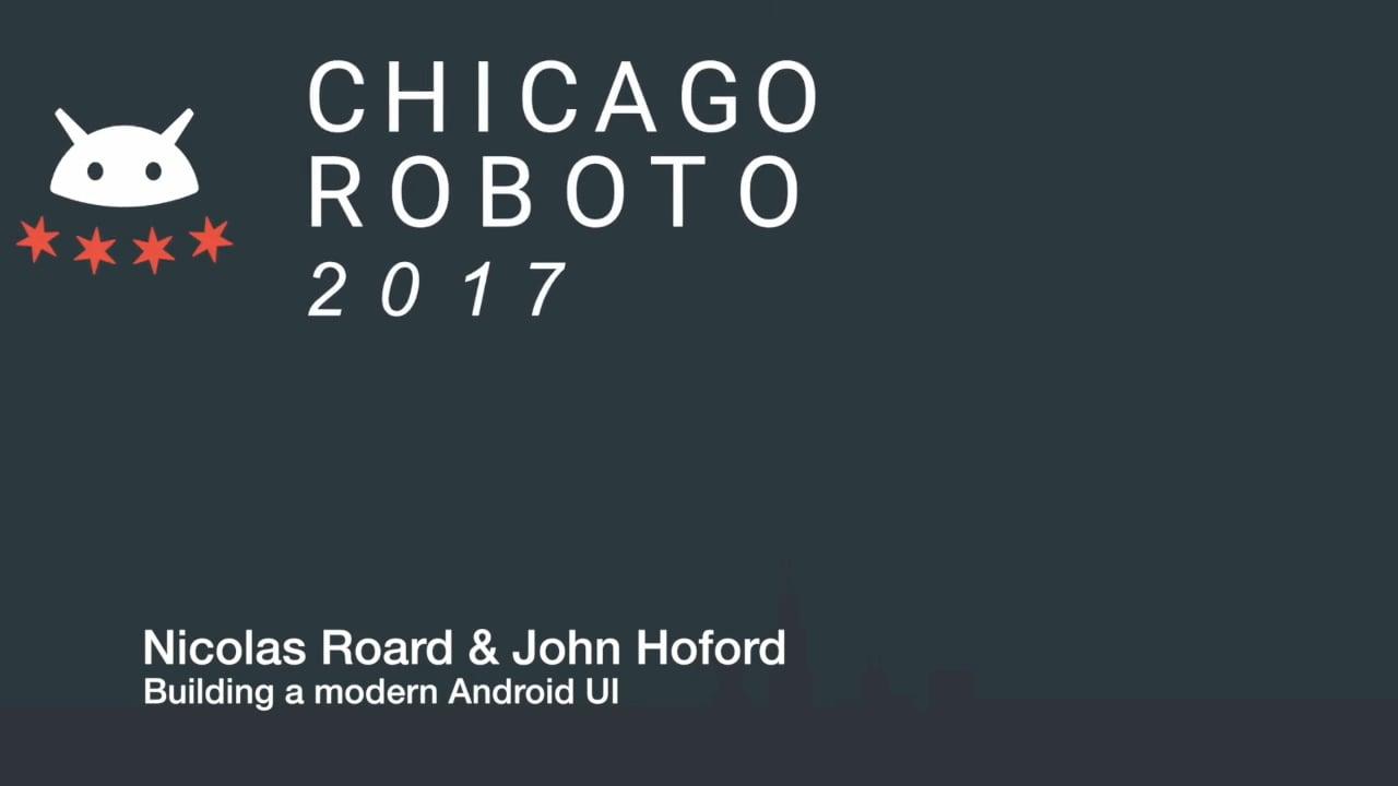 Nicolas Roard & John Hoford - Building a modern Android UI