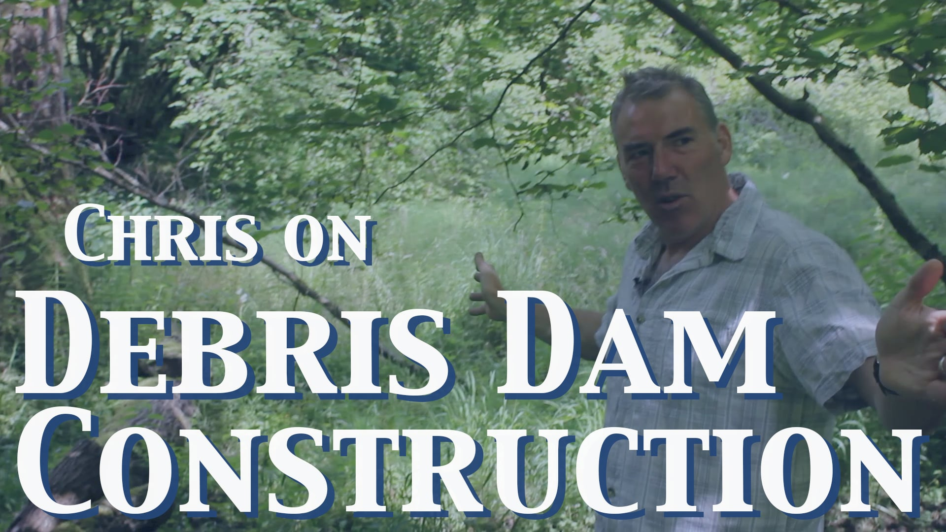 Chris on Debris Dam Construction