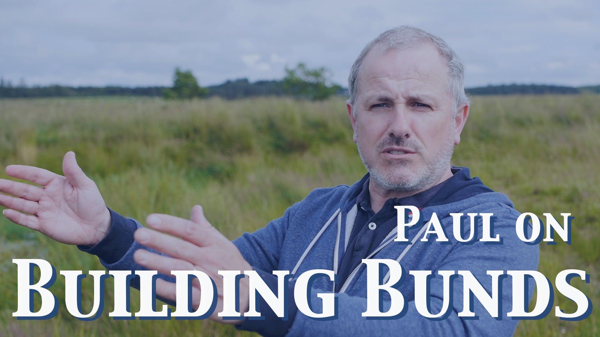 Paul on building bunds