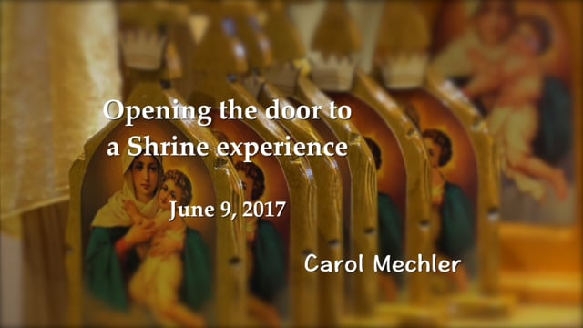 Opening the door to a Shrine experience - Carol Mechler - June 9, 2017
