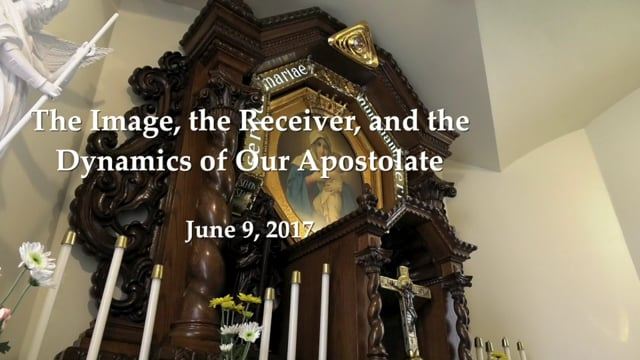 The Image, the Receiver, and theDynamics of Our Apostolate - Sister M. Isabel BraceroJune 9, 2017