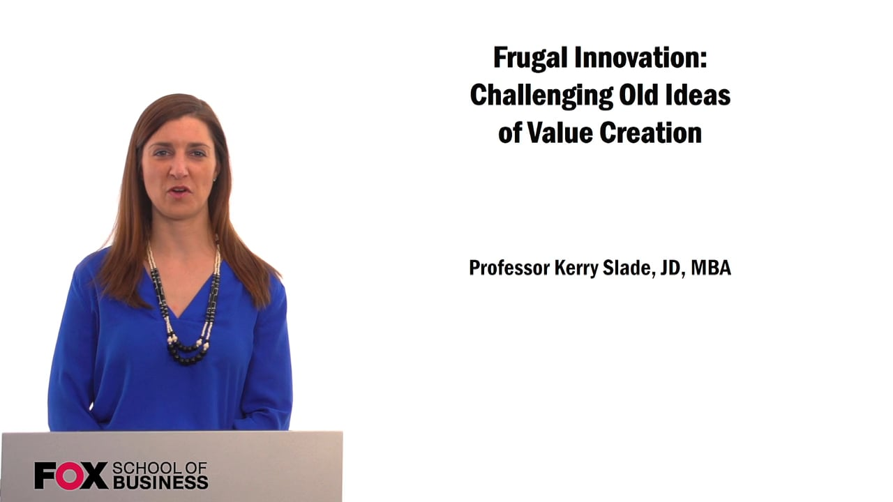 61538Frugal Innovation: Challenging Old Ideas of Value Creation