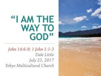 Jn. 14:6-9. Jesus Is... (2): I AM the Way to God. Jul 2017.