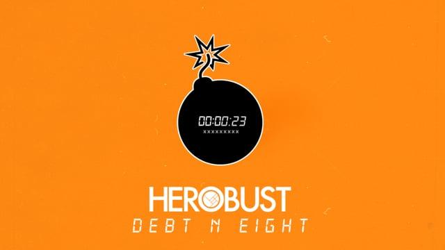 HEROBUST - Debt N' Eight (Announce Date)
