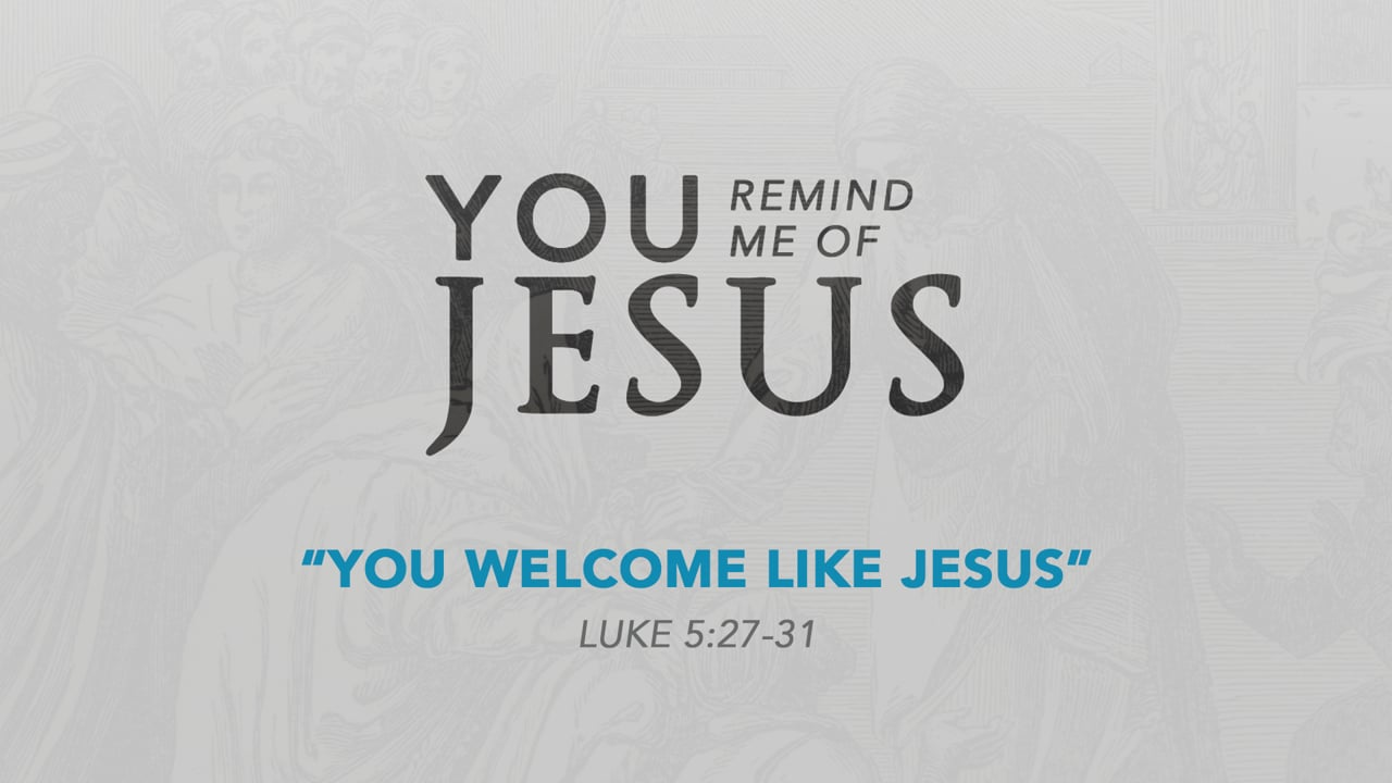 You Welcome Like Jesus
