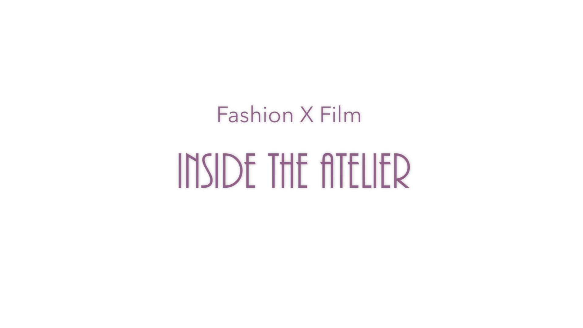 Fashion X Film | Inside The Atelier