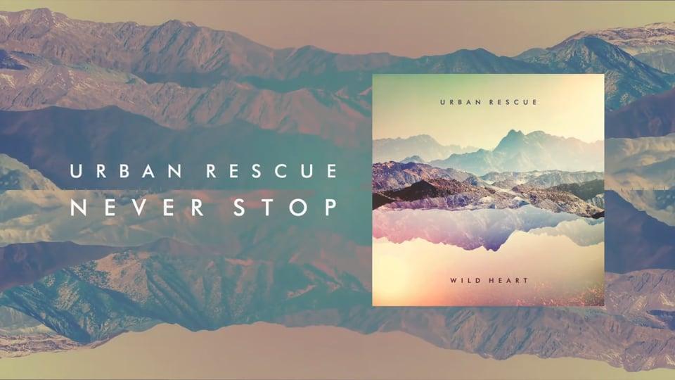 20160511-2031Urban Rescue - Never Stop