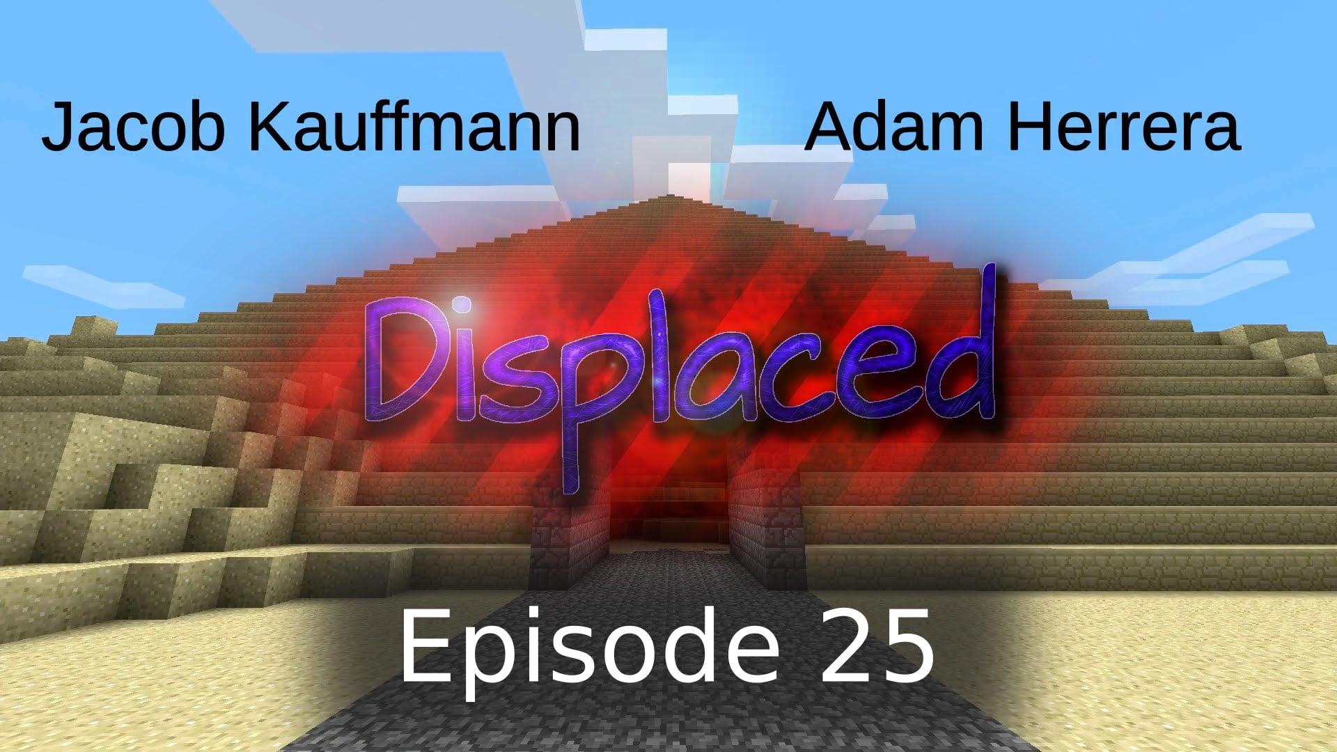 Episode 25 - Displaced