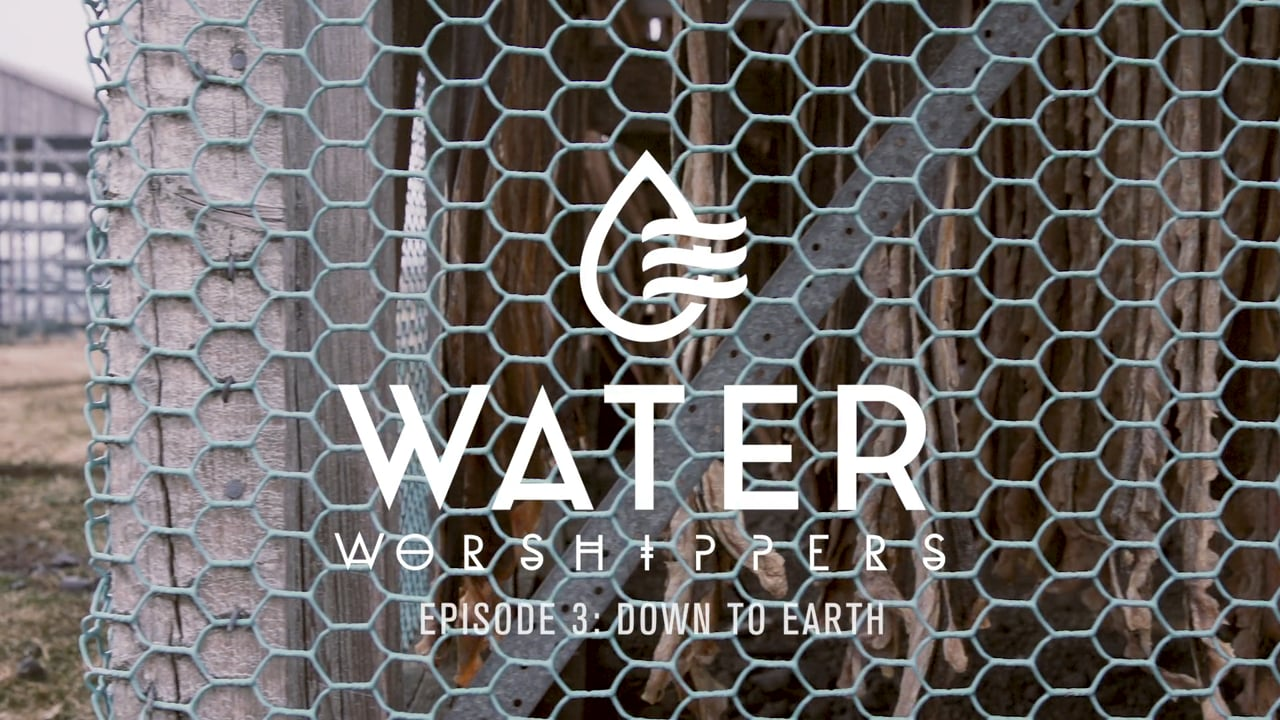 Water Worshipers Episode 3- Down to Earth