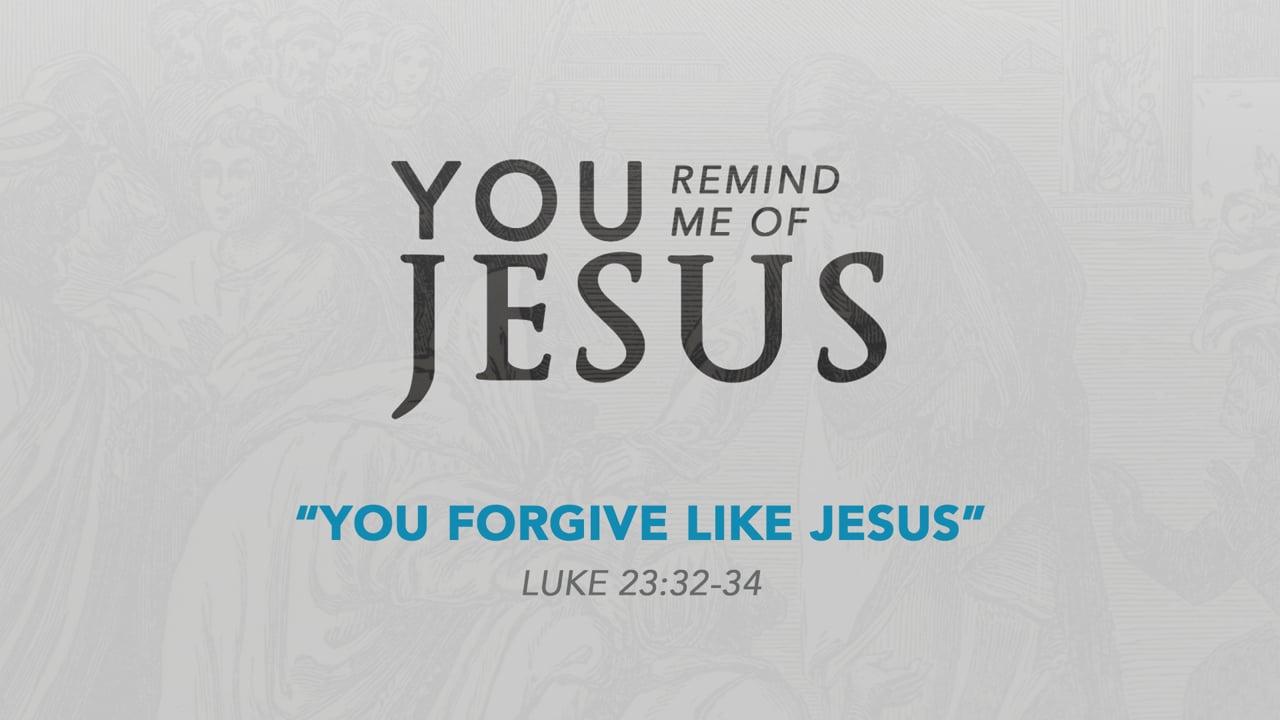 You Forgive Like Jesus