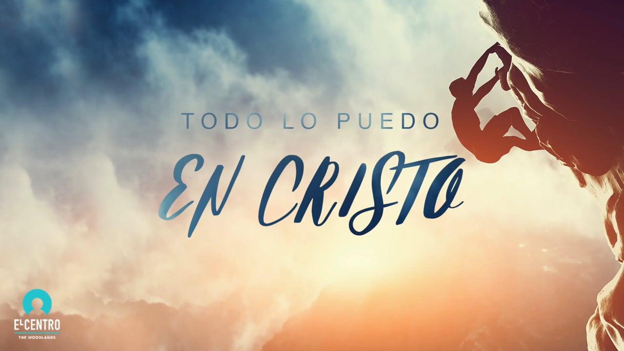 Todo lo puedo en Cristo - Predicas Cristianas