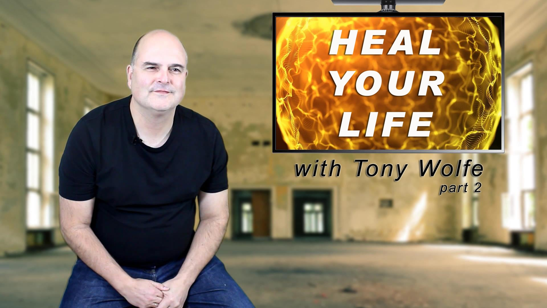 Part 2: Heal Your Life with Tony Wolfe
