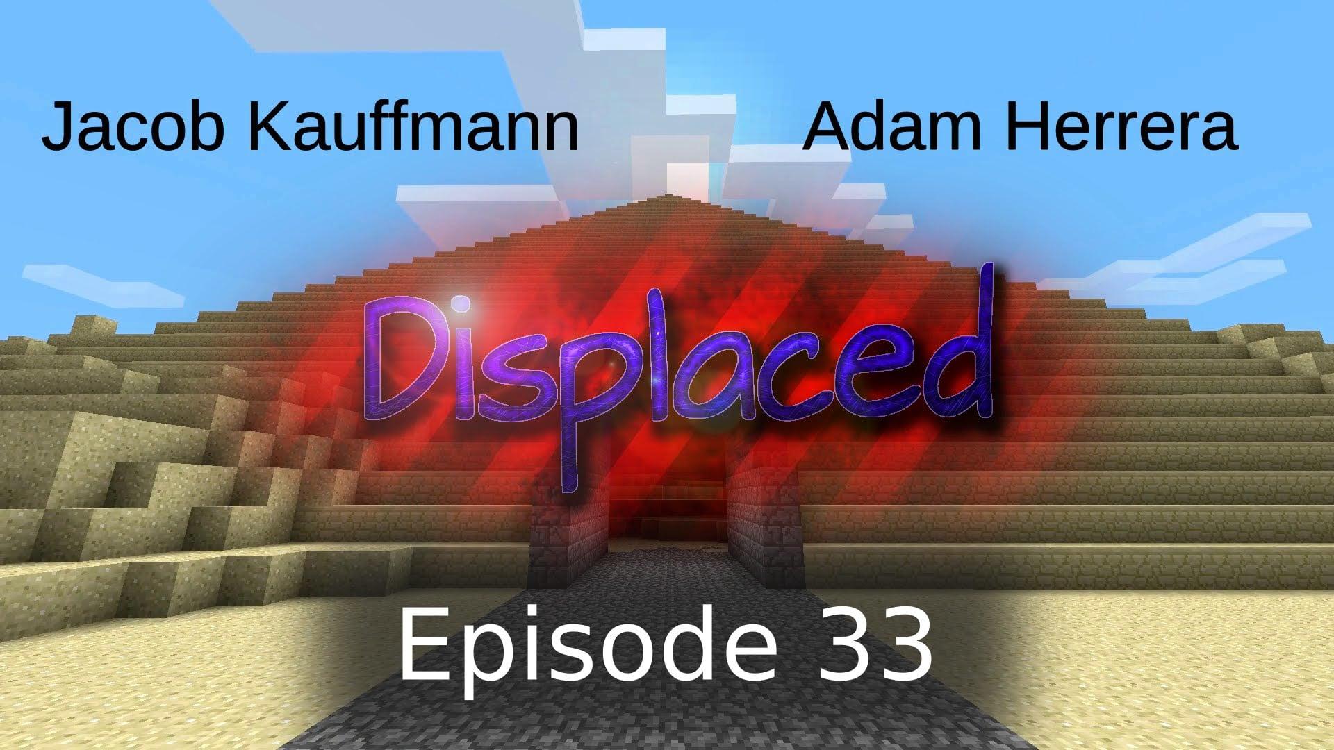 Episode 33 - Displaced